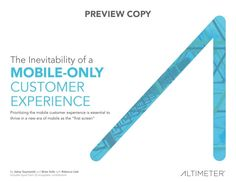 [Report] The Inevitability of a Mobile-Only Customer Experience by Altimeter Group