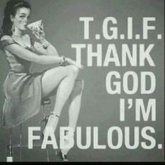 TGIF, thank god im fabulous, humor, cute, quotes Im Fabulous, Fabulous Quotes, Great Quotes, Quotes To Live By, Inspirational Quotes, Absolutely Fabulous, Girl Quotes, Me Quotes, Funny Quotes