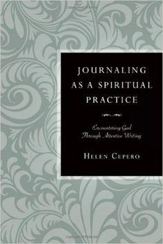 Journaling as a Spiritual Practice: Encountering God Through Attentive Writing: Helen Cepero: 9780830835195: Amazon.com: Books