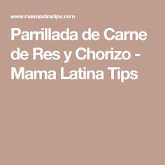 Parrillada de Carne de Res y Chorizo - Mama Latina Tips