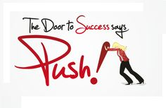 Tagline to Alison Vidotto's book: 22 Leadership Fundamentals; The Door to Success says Push! Success doesn't come easy, we have to Push! #Leadership  www.pushbusinesstraining.com https://www.facebook.com/Push.Leadership.and.Business.Coaching