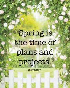"""Spring is the time of plans and projects."""