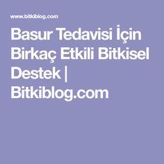 Basur Tedavisi İçin Birkaç Etkili Bitkisel Destek   Bitkiblog.com