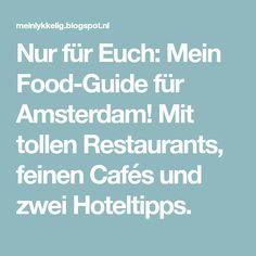 Nur für Euch: Mein Food-Guide für Amsterdam! Mit tollen Restaurants, feinen Cafés und zwei Hoteltipps.