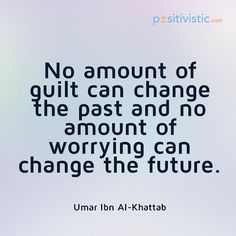 quote on guilt and worrying: quote guilt change past worrying future mindset fear attitude lifestyle wisdom