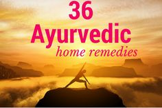36 Ayurvedic Home Remedies