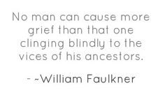 ~William Faulkner. While Faulkner can never be accused of being pithy, I find this an apt quote. :)