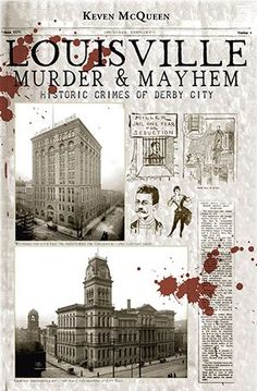 Louisville Murder & Mayhem: Historic Crimes of Derby City