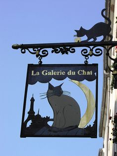 Just for you.La gallerie du chat (The gallery of cat) Paris Chat Paris, Storefront Signs, Cafe Sign, Pub Signs, Cat Wall, Advertising Signs, Store Signs, Hanging Signs, Cat Design