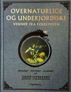 """""""Overnaturlige og underjordiske vesener fra folketro"""" av Johan Egerkrans Spartacus, Illustrators, Reading, Cover, Books, Artists, Libros, Book, Illustrator"""
