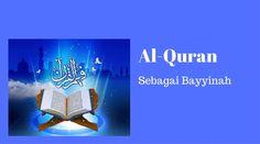 Al-Quran Sebagai Keterangan-Keterangan Tentang Petunjuk (Bayyinah)