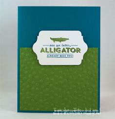See Ya Later Alligator Card See Ya, Stampin Up Cards, Inspire Me, Stamping, Card Ideas, Card Making, June, Scrapbooking, Green