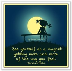See yourself as a magnet getting more and more of the way you feel. *Abraham-Hicks Quotes (AHQ1414) #lawofattraction #successwithkurt #kurttasche