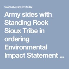 Army sides with Standing Rock Sioux Tribe in ordering Environmental Impact Statement | www.nativesunnews.today | Native Sun News