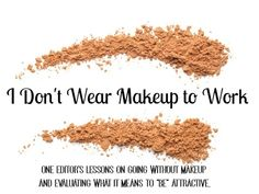 """One editor's lessons on going without makeup and evaluating what it means to """"be"""" attractive."""