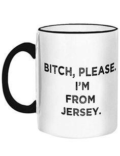 Bitch Please I'm From Jersey Mug