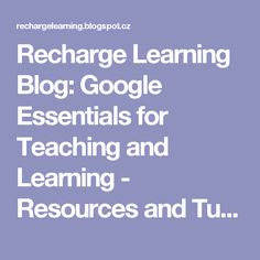 Recharge Learning Blog: Google Essentials for Teaching and Learning - Resources and Tutorials