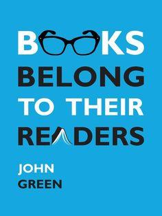 """""""Books belong to their readers."""" -- John Green"""