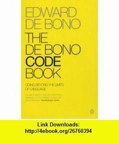 The De Bono Code Book (9780140287776) Edward De Bono , ISBN-10: 0140287779  , ISBN-13: 978-0140287776 ,  , tutorials , pdf , ebook , torrent , downloads , rapidshare , filesonic , hotfile , megaupload , fileserve
