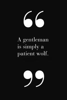 A gentleman is simply a patient wolf. Gentleman Rules, Der Gentleman, Gentleman Style, The Words, Quotes To Live By, Me Quotes, Passion Quotes, Respect Quotes, Humorous Quotes