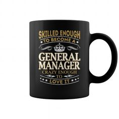 SKILLED ENOUGH TO BECOME A GENERAL MANAGER CRAZY ENOUGH TO LOVE IT JOB MUG COFFEE MUGS T-SHIRTS, HOODIES  ==►►Click To Order Shirt Now #Jobfashion #jobs #Jobtshirt #Jobshirt #careershirt #careertshirt #SunfrogTshirts #Sunfrogshirts #shirts #tshirt #hoodie #sweatshirt #fashion #style