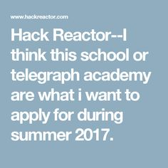 Hack Reactor--I think this school or telegraph academy are what i want to apply for during summer 2017.