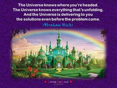 The Universe knows where you're headed.