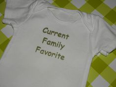 Current Family Favorite Baby Onesie  You by SewWhatDesignsHome, $10.00
