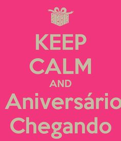 keep-calm-and-aniversario-chegando-11.png (600×700)