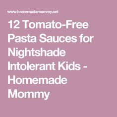 12 Tomato-Free Pasta Sauces for Nightshade Intolerant Kids - Homemade Mommy