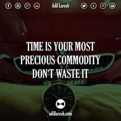 Time is your most precious commodity. Don't waste it.  #motivation #quotes #quote #time #precious #entrepreneur #ceo