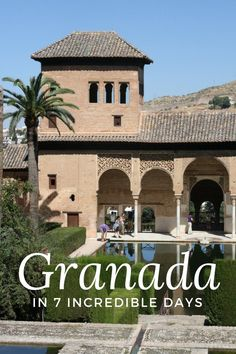 Ready to spend 7 days in Granada? Here's your itinerary for an unforgettable week.
