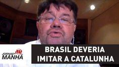 Brasil deveria imitar a Catalunha e se separar do mundo | Marcelo Madureira
