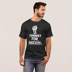 #feminist #tshirts - #Feminist for bernie T-Shirt