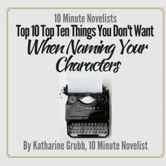 Top 10 Things You Don't Want When Naming Characters by Katharine Grubb