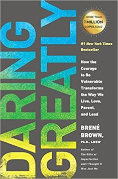 Daring Greatly: How the Courage to Be Vulnerable Transforms the Way We Live, Love, Parent, and Lead: Brené Brown: 9781592408412: Amazon.com: Books