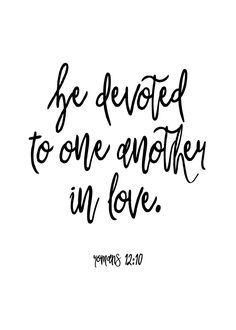 Be devoted to one another in love. Romans 12:10 The greatest grace a Christian can show is that of love. God does not just want you to show warm affection, family love, and brotherly love toward your spouse and family but to all believers. Let this scripture calligraphy print be your reminder to be devoted to one another in love. #bedevotedtooneanotherinlove