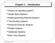 1.1 Operating System Concepts Chapter 1: Introduction What is an operating system? Simple Batch Systems Multiprogramming Batched Systems Time-Sharing Systems.