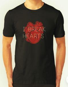 I break hearts