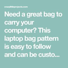 Need a great bag to carry your computer? This laptop bag pattern is easy to follow and can be customized to fit any size laptop and can be made in any fabric, making it versatile for anyone!