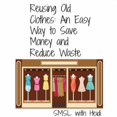 Reusing Old Clothes: An Easy Way to Save Money and Reduce Waste - http://smslwithheidi.com/2013/04/reusing-old-clothes-an-easy-way-to-save-money-and-reduce-waste.html