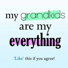 My grandkids are my everything...