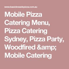 Mobile Pizza Catering Menu, Pizza Catering Sydney, Pizza Party, Woodfired & Mobile Catering