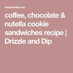 coffee, chocolate & nutella cookie sandwiches recipe | Drizzle and Dip