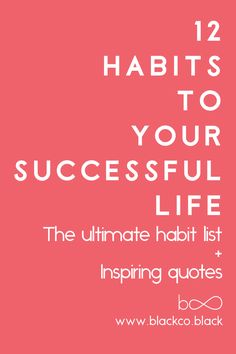 12 habits to a successful life. Discover the list of the ultimate habits that will help you to succeed and conquer anything you want.