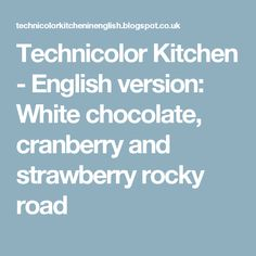 Technicolor Kitchen - English version: White chocolate, cranberry and strawberry rocky road