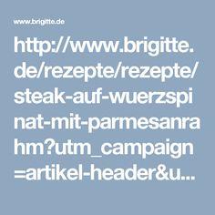 http://www.brigitte.de/rezepte/rezepte/steak-auf-wuerzspinat-mit-parmesanrahm?utm_campaign=artikel-header&utm_medium=share&utm_source=pinterest