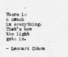 Leonard Cohen #Quote - don't worry so much about the cracks, they allow for the light to get in! #WabiSabi