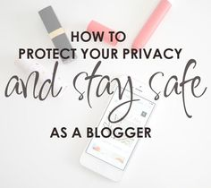 Blogging Tips   How to Blog    How to protect your privacy and stay safe as a blogger