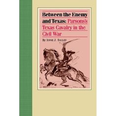 #52 - Amazon.com: Between the Enemy and Texas: Parsons's Texas Cavalry in the Civil War (9780875653075): Anne Bailey: Books  (William Maxwell Lyons, 3rd GGF)